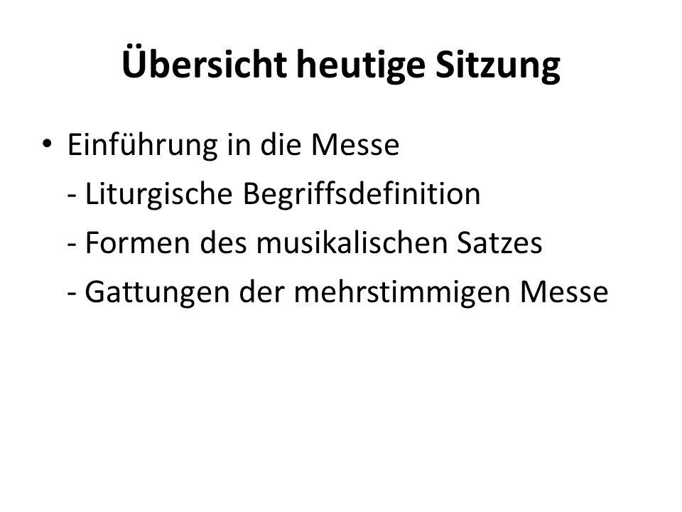 Übersicht heutige Sitzung Einführung in die Messe - Liturgische Begriffsdefinition - Formen des musikalischen Satzes - Gattungen der mehrstimmigen Mes