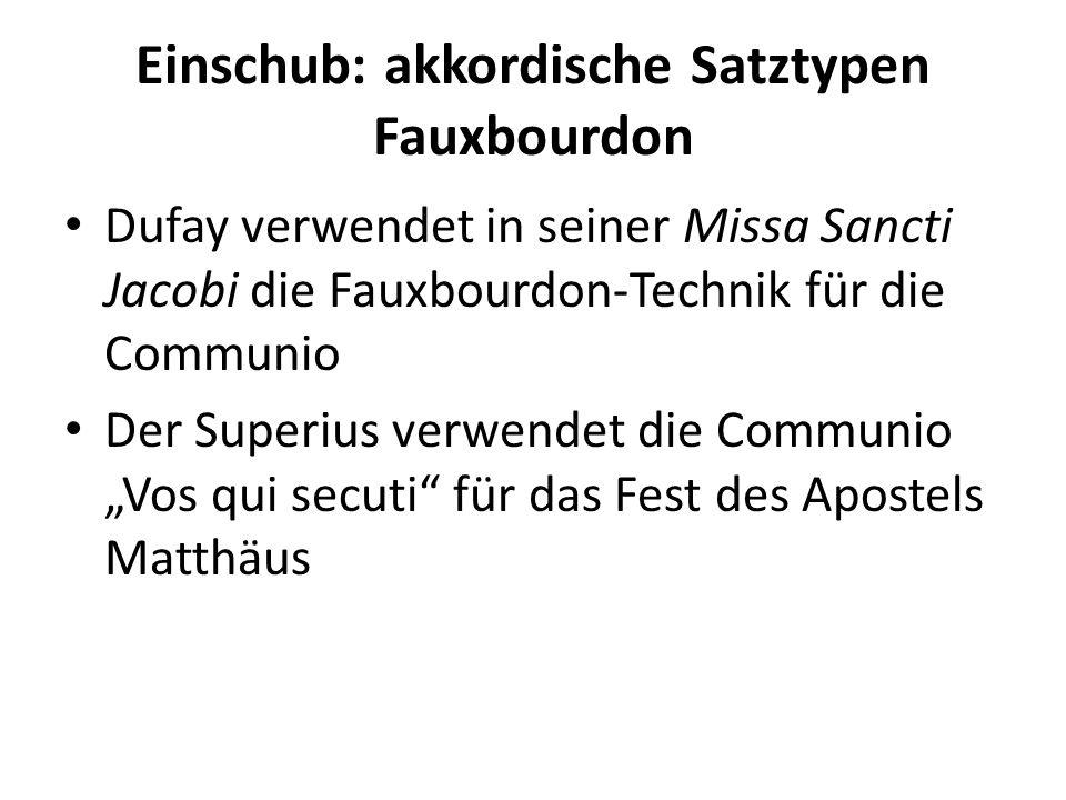 Einschub: akkordische Satztypen Fauxbourdon Dufay verwendet in seiner Missa Sancti Jacobi die Fauxbourdon-Technik für die Communio Der Superius verwen