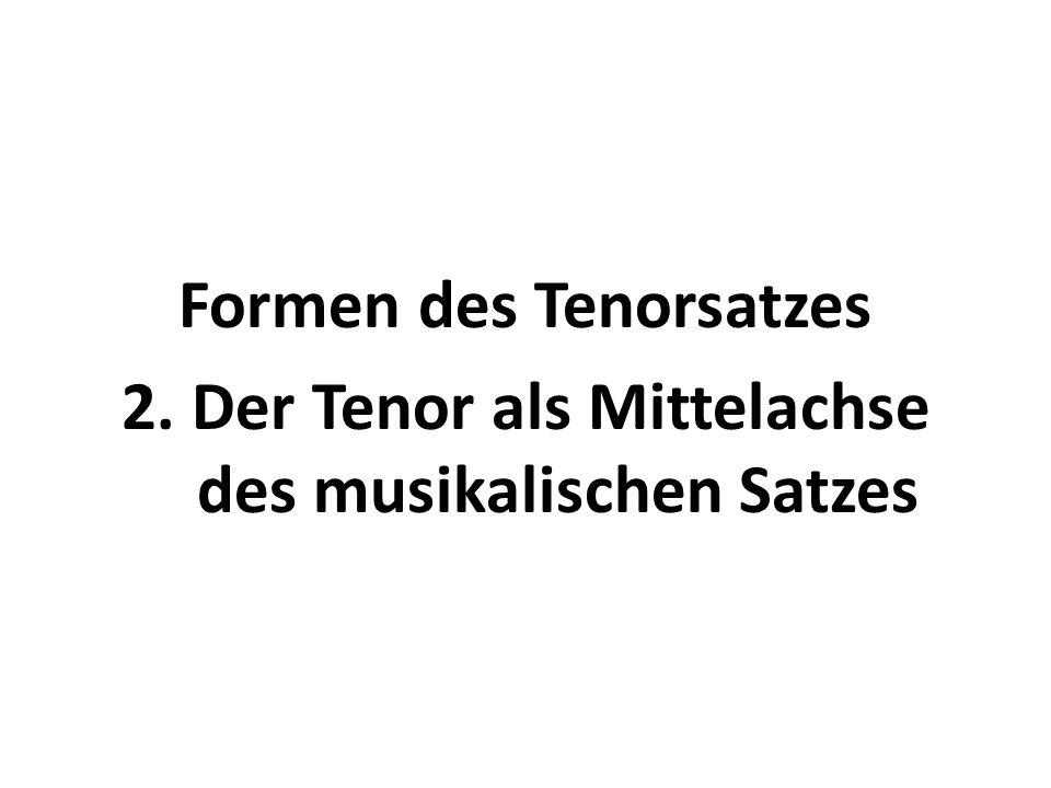 Formen des Tenorsatzes 2. Der Tenor als Mittelachse des musikalischen Satzes