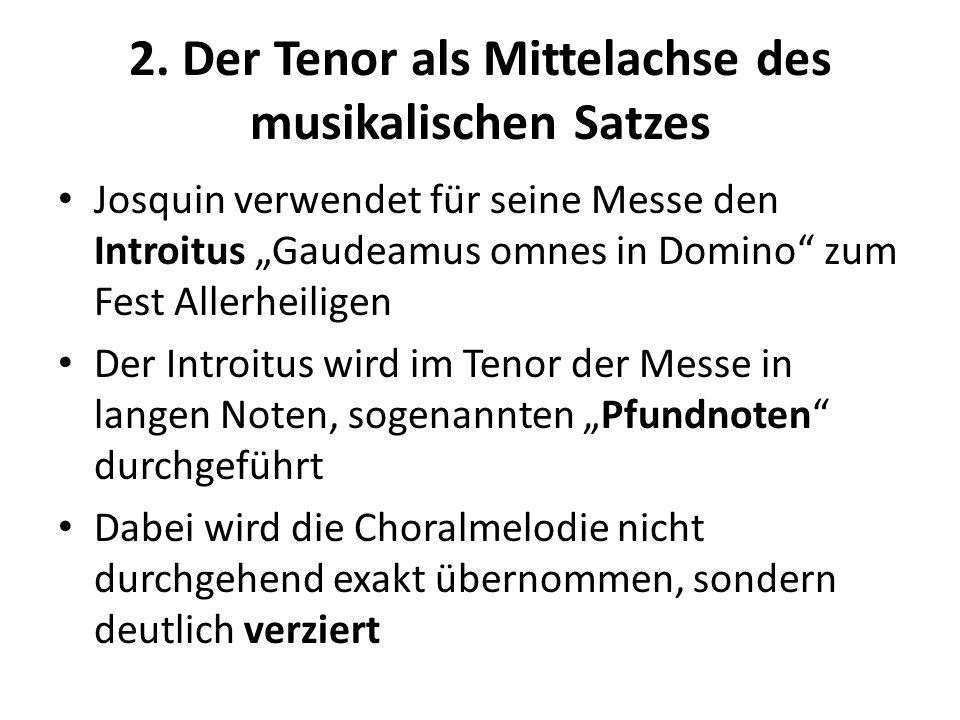 2. Der Tenor als Mittelachse des musikalischen Satzes Josquin verwendet für seine Messe den Introitus Gaudeamus omnes in Domino zum Fest Allerheiligen