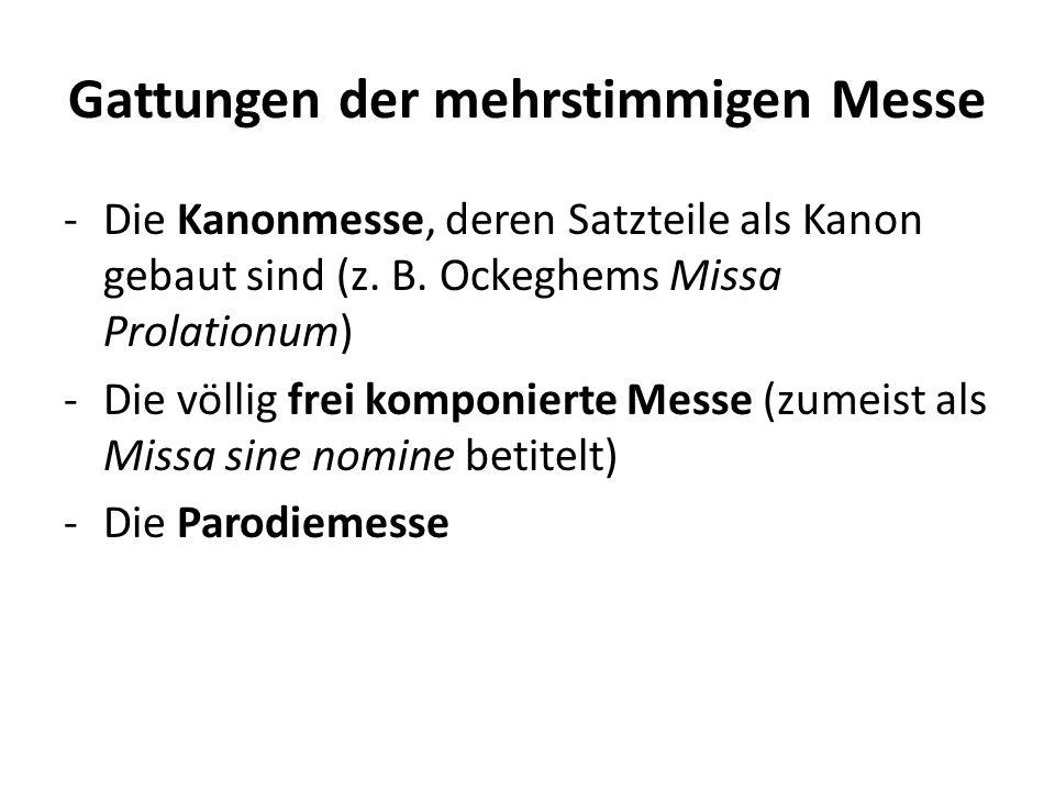 Gattungen der mehrstimmigen Messe -Die Kanonmesse, deren Satzteile als Kanon gebaut sind (z. B. Ockeghems Missa Prolationum) -Die völlig frei komponie