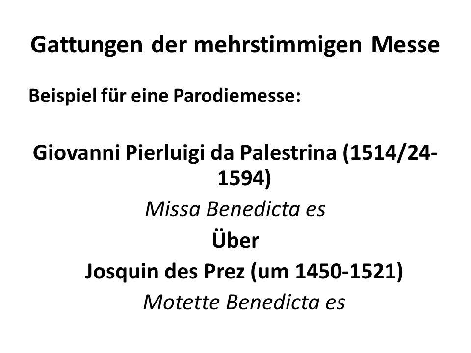 Gattungen der mehrstimmigen Messe Beispiel für eine Parodiemesse: Giovanni Pierluigi da Palestrina (1514/24- 1594) Missa Benedicta es Über Josquin des