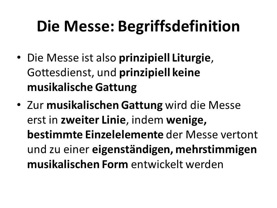 Die Messe: Begriffsdefinition Die Messe ist also prinzipiell Liturgie, Gottesdienst, und prinzipiell keine musikalische Gattung Zur musikalischen Gatt