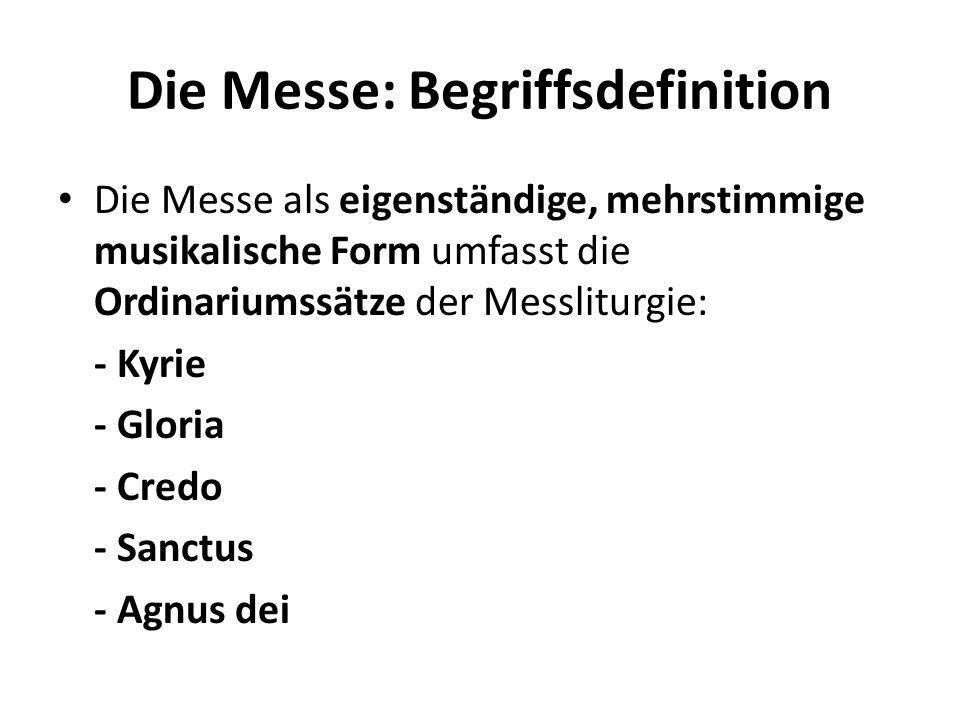 Die Messe: Begriffsdefinition Die Messe als eigenständige, mehrstimmige musikalische Form umfasst die Ordinariumssätze der Messliturgie: - Kyrie - Glo