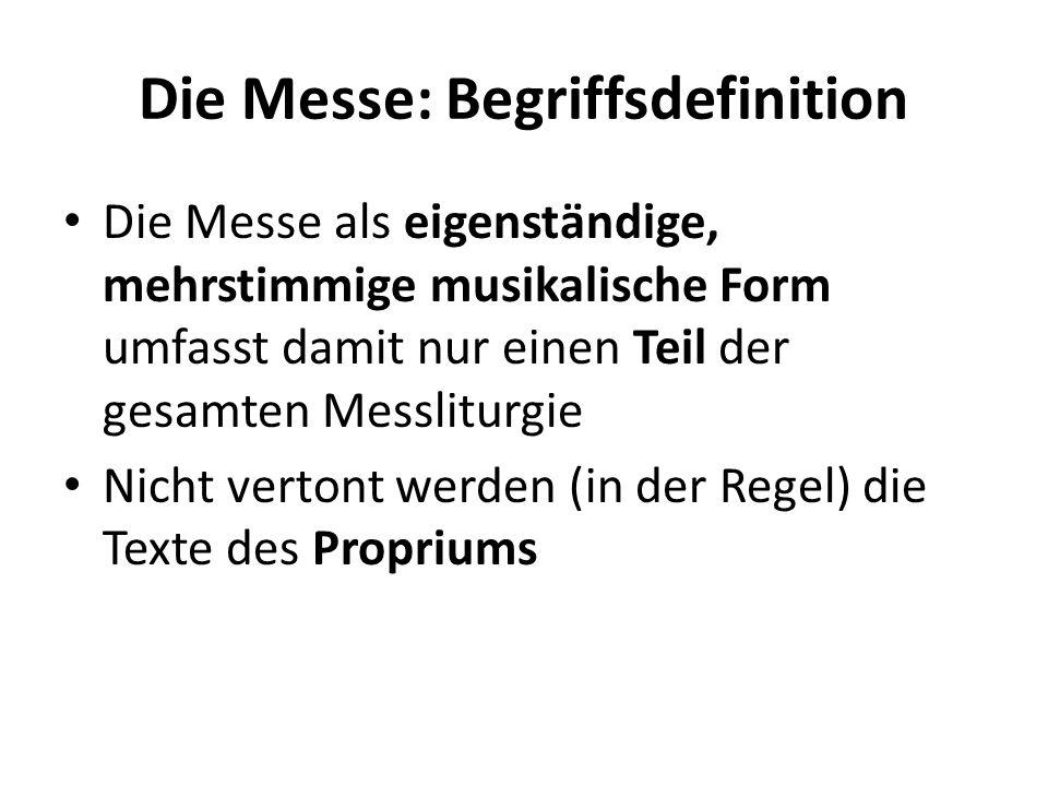 Die Messe: Begriffsdefinition Die Messe als eigenständige, mehrstimmige musikalische Form umfasst damit nur einen Teil der gesamten Messliturgie Nicht