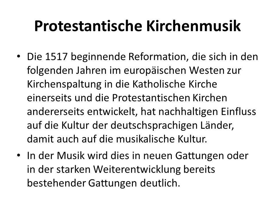 Protestantische Kirchenmusik Die 1517 beginnende Reformation, die sich in den folgenden Jahren im europäischen Westen zur Kirchenspaltung in die Katho