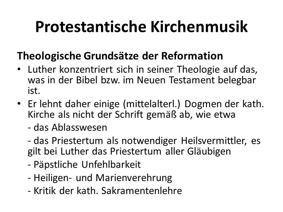 Protestantische Kirchenmusik Theologische Grundsätze der Reformation Luther konzentriert sich in seiner Theologie auf das, was in der Bibel bzw. im Ne