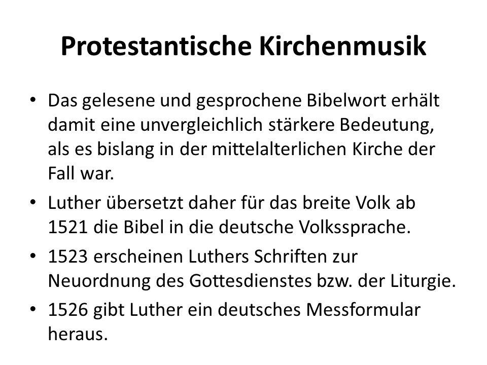 Protestantische Kirchenmusik Das gelesene und gesprochene Bibelwort erhält damit eine unvergleichlich stärkere Bedeutung, als es bislang in der mittel