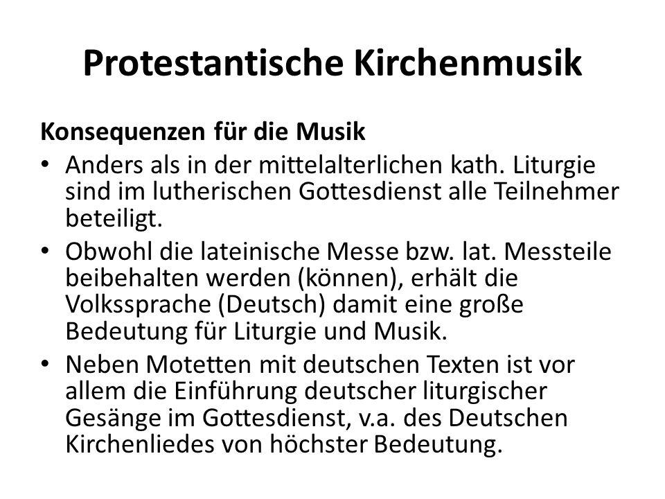 Protestantische Kirchenmusik Konsequenzen für die Musik Anders als in der mittelalterlichen kath. Liturgie sind im lutherischen Gottesdienst alle Teil