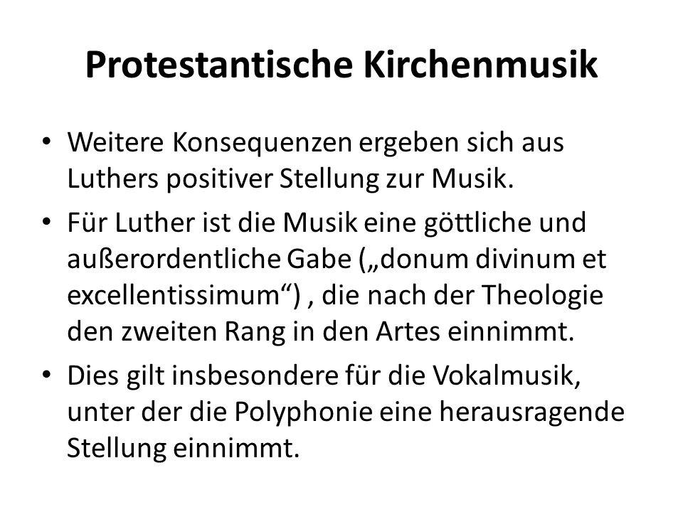 Protestantische Kirchenmusik Weitere Konsequenzen ergeben sich aus Luthers positiver Stellung zur Musik. Für Luther ist die Musik eine göttliche und a
