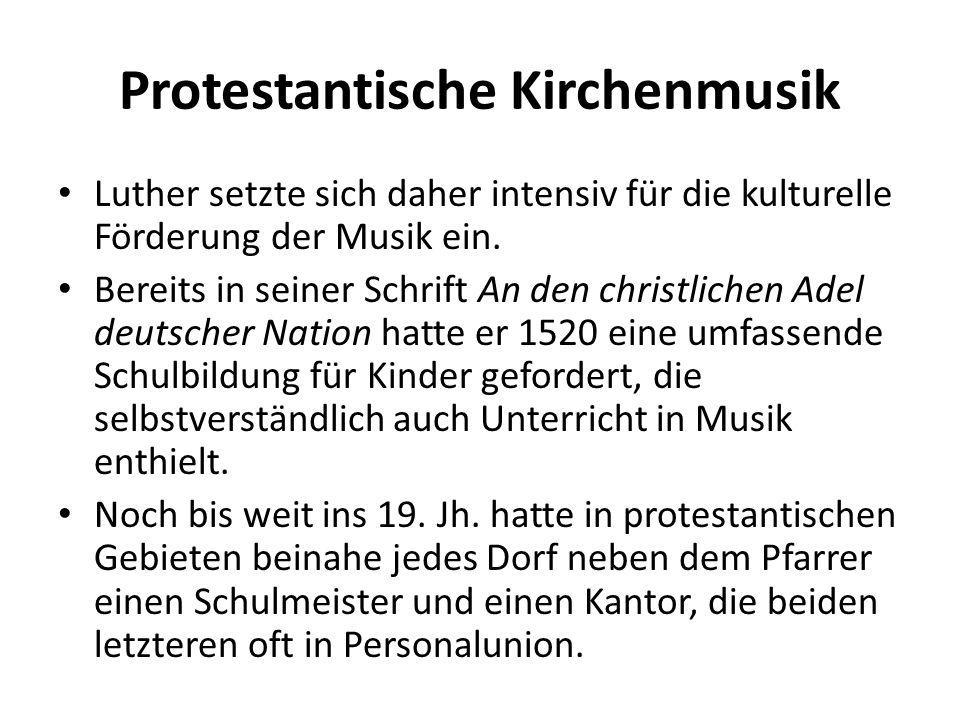 Protestantische Kirchenmusik Luther setzte sich daher intensiv für die kulturelle Förderung der Musik ein. Bereits in seiner Schrift An den christlich