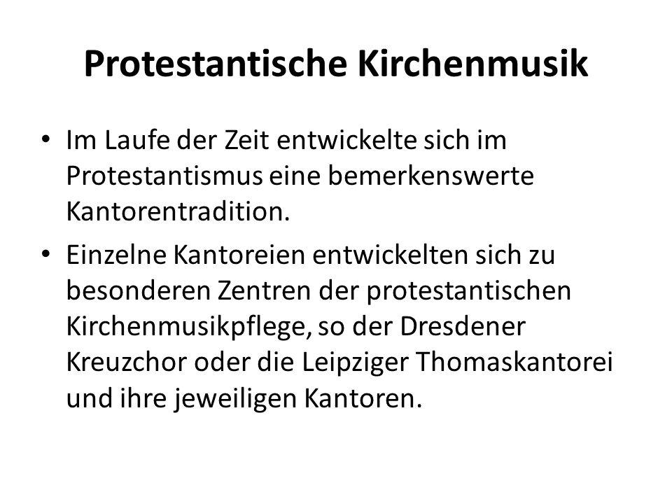 Protestantische Kirchenmusik Im Laufe der Zeit entwickelte sich im Protestantismus eine bemerkenswerte Kantorentradition. Einzelne Kantoreien entwicke