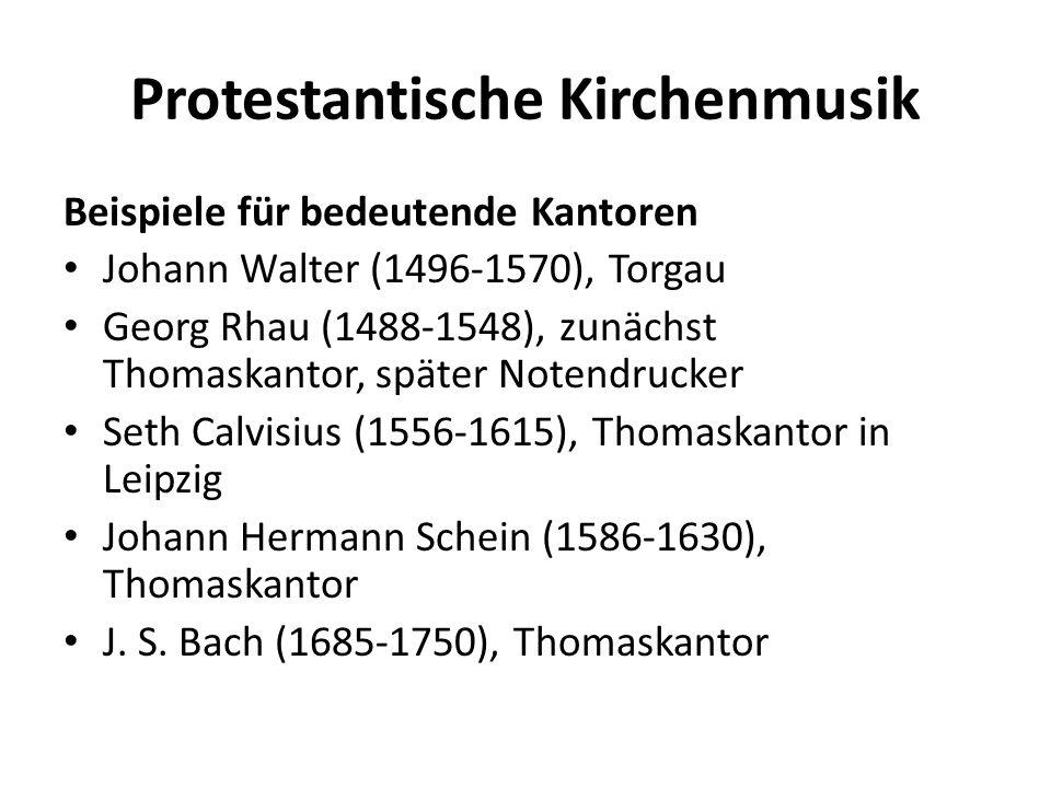 Protestantische Kirchenmusik Beispiele für bedeutende Kantoren Johann Walter (1496-1570), Torgau Georg Rhau (1488-1548), zunächst Thomaskantor, später
