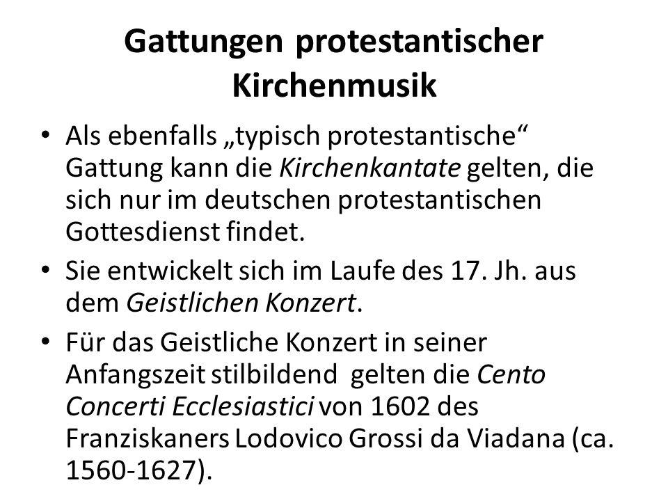 Gattungen protestantischer Kirchenmusik Als ebenfalls typisch protestantische Gattung kann die Kirchenkantate gelten, die sich nur im deutschen protes
