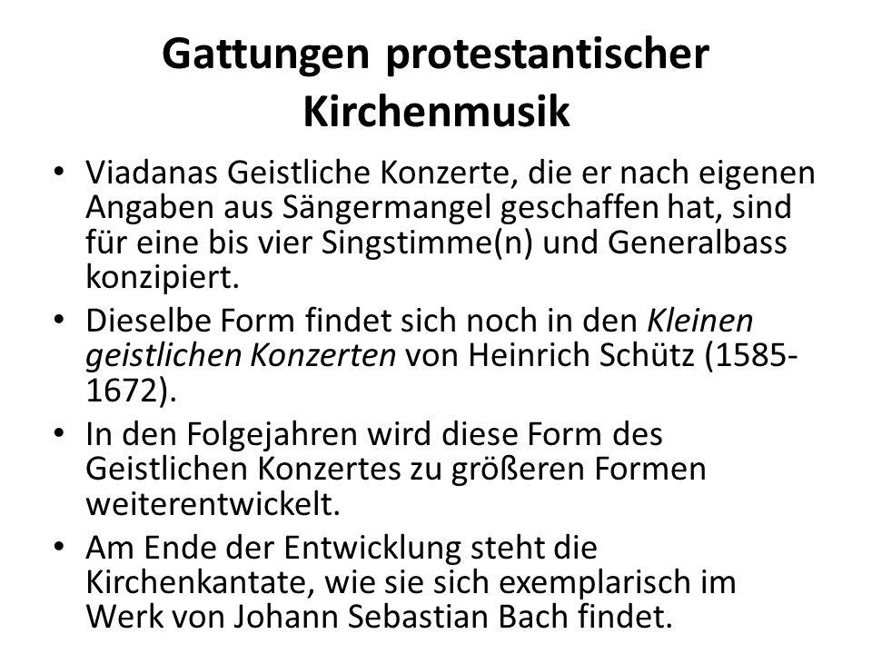 Gattungen protestantischer Kirchenmusik Viadanas Geistliche Konzerte, die er nach eigenen Angaben aus Sängermangel geschaffen hat, sind für eine bis v