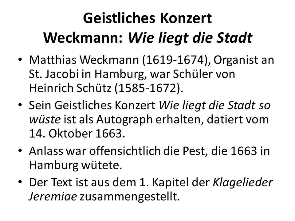 Geistliches Konzert Weckmann: Wie liegt die Stadt Matthias Weckmann (1619-1674), Organist an St. Jacobi in Hamburg, war Schüler von Heinrich Schütz (1