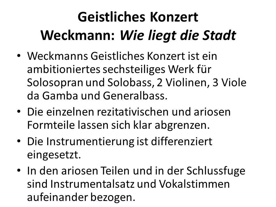 Geistliches Konzert Weckmann: Wie liegt die Stadt Weckmanns Geistliches Konzert ist ein ambitioniertes sechsteiliges Werk für Solosopran und Solobass,