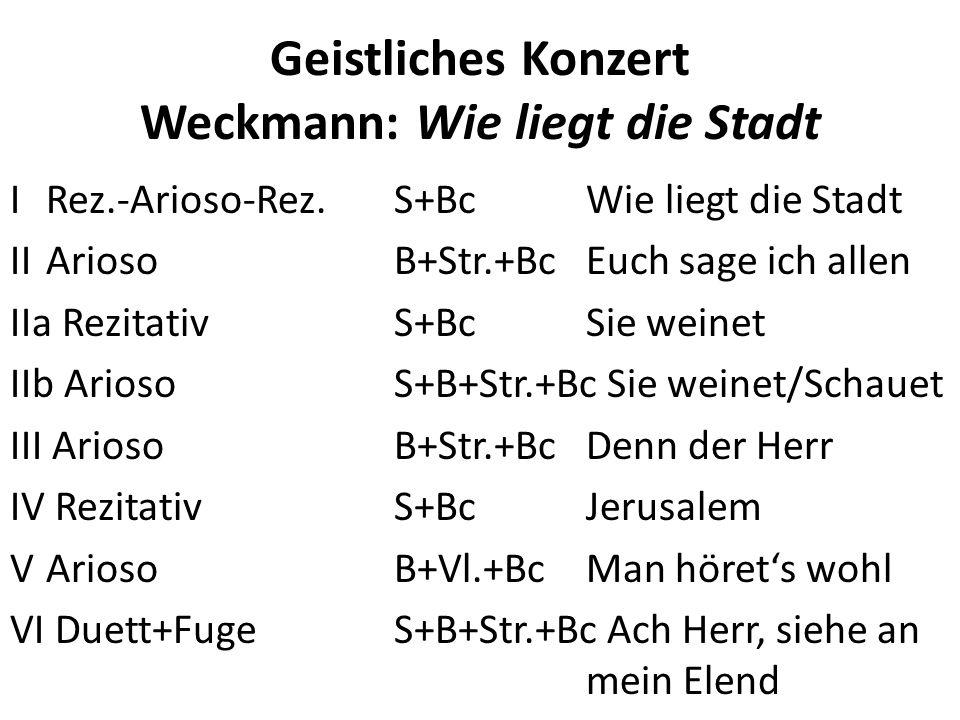 Geistliches Konzert Weckmann: Wie liegt die Stadt IRez.-Arioso-Rez.S+BcWie liegt die Stadt IIAriosoB+Str.+BcEuch sage ich allen IIa RezitativS+BcSie w