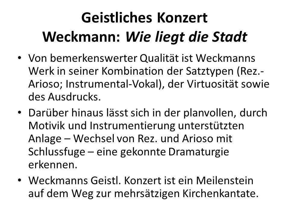 Geistliches Konzert Weckmann: Wie liegt die Stadt Von bemerkenswerter Qualität ist Weckmanns Werk in seiner Kombination der Satztypen (Rez.- Arioso; I