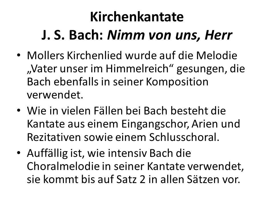 Kirchenkantate J. S. Bach: Nimm von uns, Herr Mollers Kirchenlied wurde auf die Melodie Vater unser im Himmelreich gesungen, die Bach ebenfalls in sei