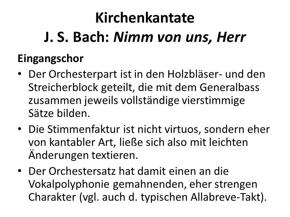 Kirchenkantate J. S. Bach: Nimm von uns, Herr Eingangschor Der Orchesterpart ist in den Holzbläser- und den Streicherblock geteilt, die mit dem Genera