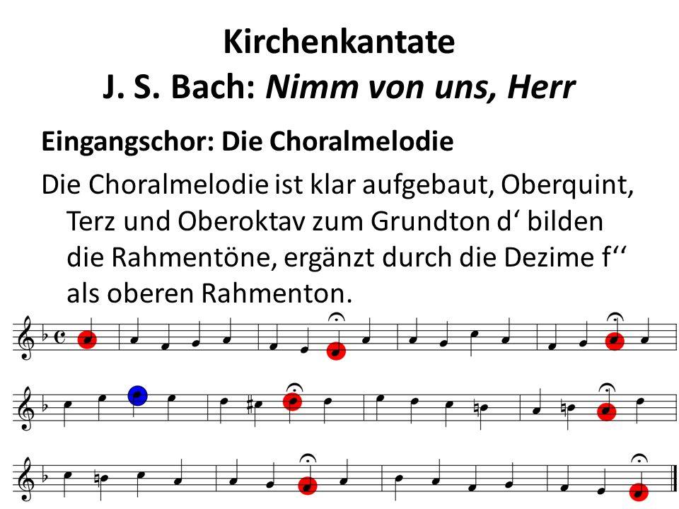 Kirchenkantate J. S. Bach: Nimm von uns, Herr Eingangschor: Die Choralmelodie Die Choralmelodie ist klar aufgebaut, Oberquint, Terz und Oberoktav zum