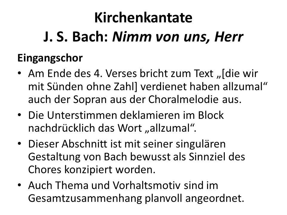 Kirchenkantate J. S. Bach: Nimm von uns, Herr Eingangschor Am Ende des 4. Verses bricht zum Text [die wir mit Sünden ohne Zahl] verdienet haben allzum