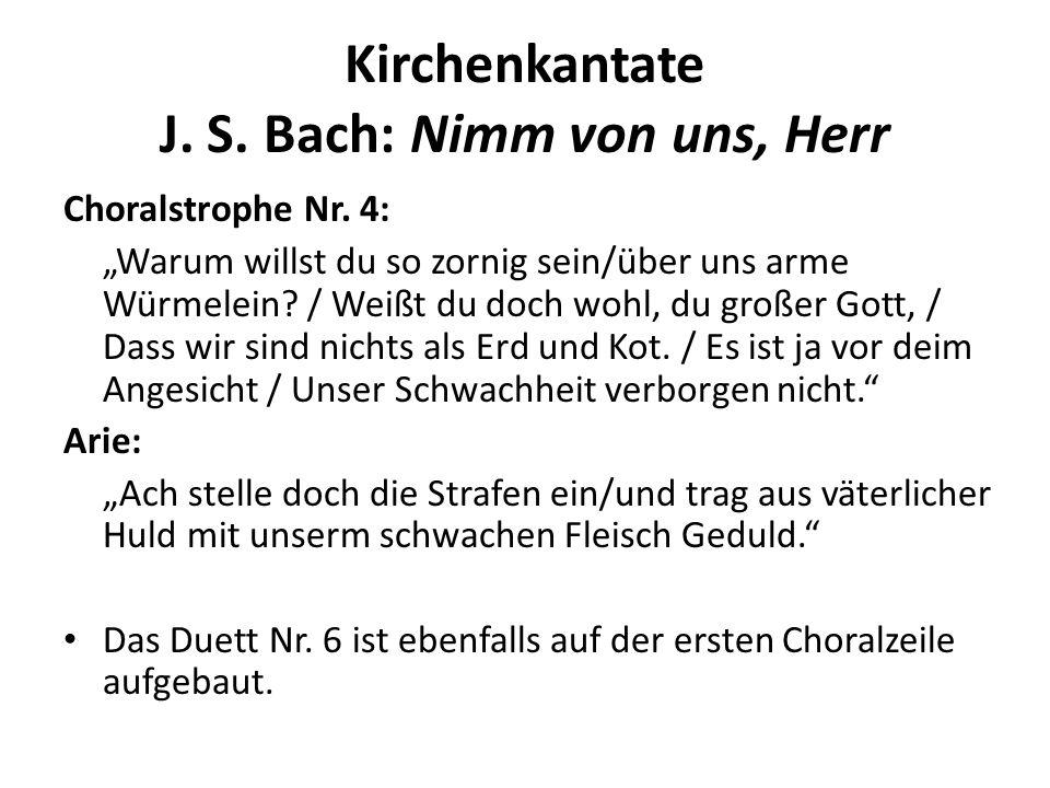 Kirchenkantate J. S. Bach: Nimm von uns, Herr Choralstrophe Nr. 4: Warum willst du so zornig sein/über uns arme Würmelein? / Weißt du doch wohl, du gr