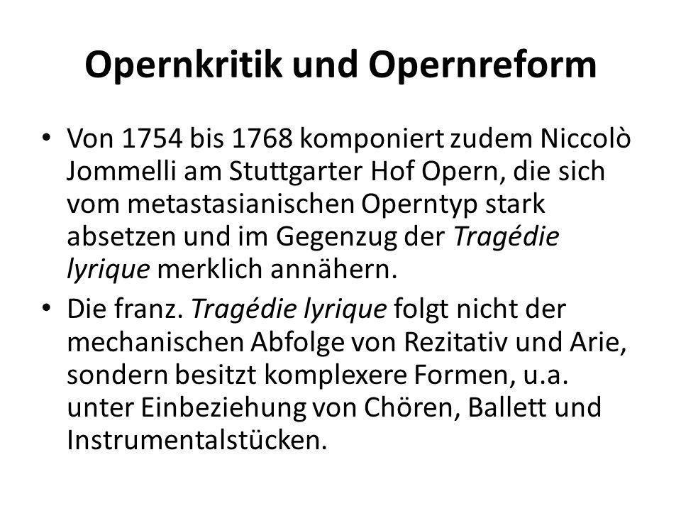 Opernkritik und Opernreform Von 1754 bis 1768 komponiert zudem Niccolò Jommelli am Stuttgarter Hof Opern, die sich vom metastasianischen Operntyp star