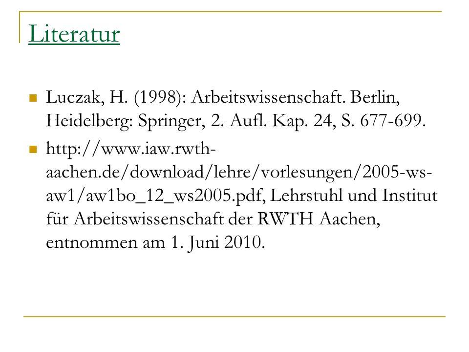 Literatur Luczak, H. (1998): Arbeitswissenschaft. Berlin, Heidelberg: Springer, 2. Aufl. Kap. 24, S. 677-699. http://www.iaw.rwth- aachen.de/download/