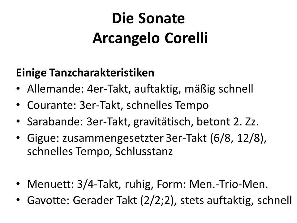 Die Sonate Arcangelo Corelli Einige Tanzcharakteristiken Allemande: 4er-Takt, auftaktig, mäßig schnell Courante: 3er-Takt, schnelles Tempo Sarabande: