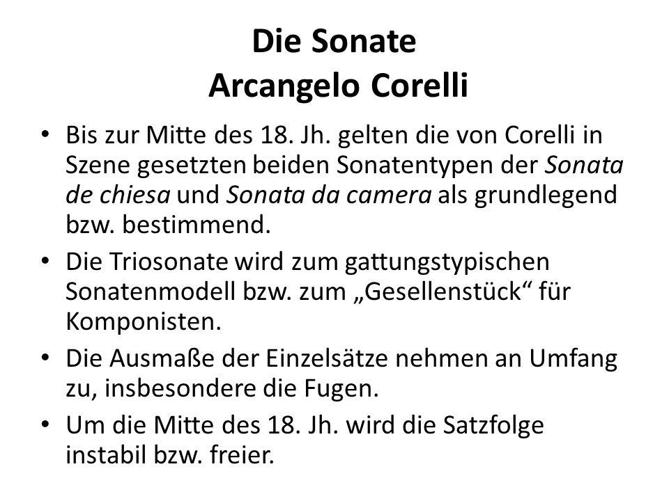 Die Sonate Arcangelo Corelli Bis zur Mitte des 18. Jh. gelten die von Corelli in Szene gesetzten beiden Sonatentypen der Sonata de chiesa und Sonata d
