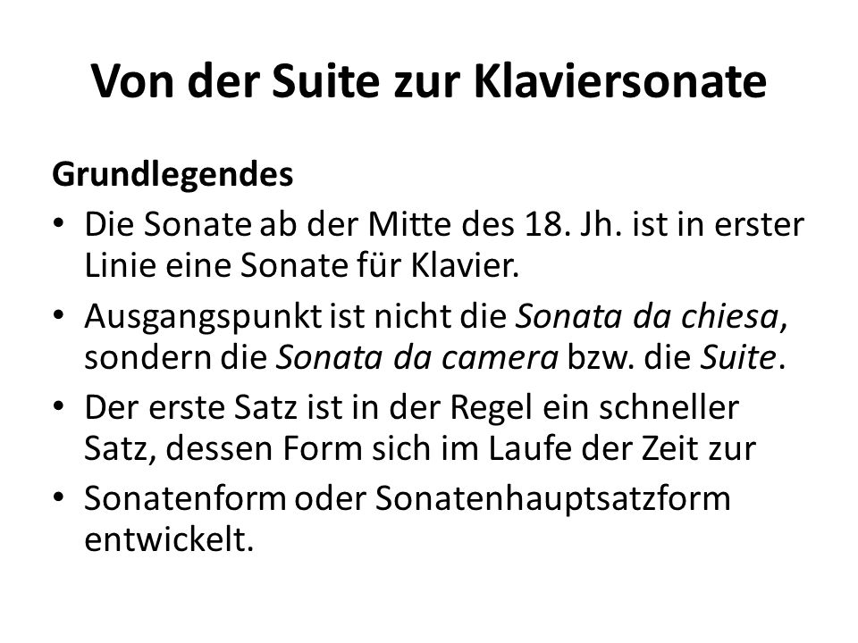 Grundlegendes Die Sonate ab der Mitte des 18. Jh. ist in erster Linie eine Sonate für Klavier. Ausgangspunkt ist nicht die Sonata da chiesa, sondern d