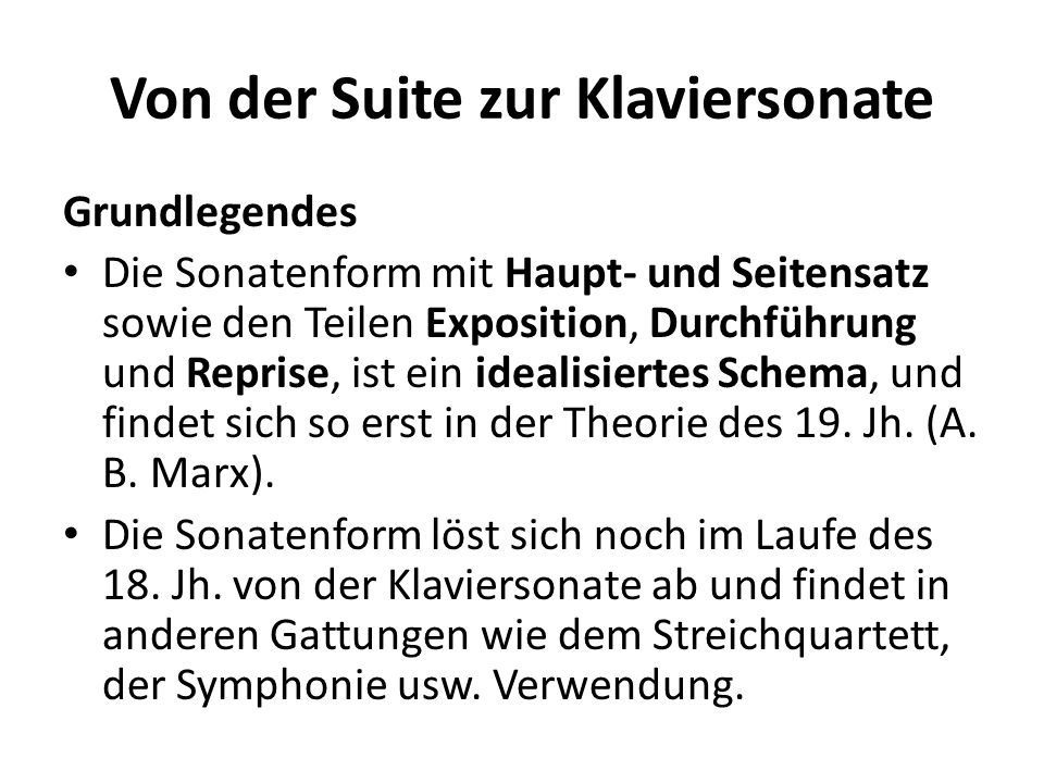 Von der Suite zur Klaviersonate Grundlegendes Die Sonatenform mit Haupt- und Seitensatz sowie den Teilen Exposition, Durchführung und Reprise, ist ein