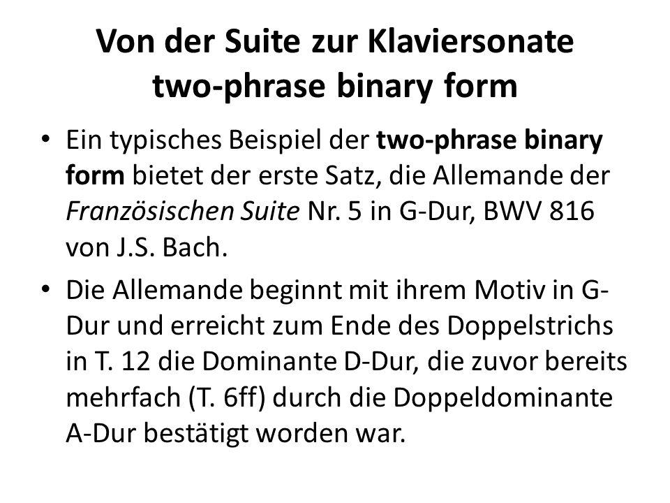 Von der Suite zur Klaviersonate two-phrase binary form Ein typisches Beispiel der two-phrase binary form bietet der erste Satz, die Allemande der Fran