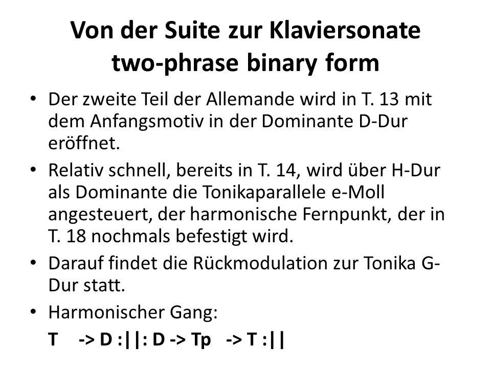 Von der Suite zur Klaviersonate two-phrase binary form Der zweite Teil der Allemande wird in T. 13 mit dem Anfangsmotiv in der Dominante D-Dur eröffne