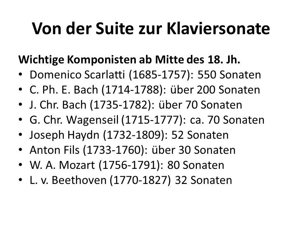 Von der Suite zur Klaviersonate Wichtige Komponisten ab Mitte des 18. Jh. Domenico Scarlatti (1685-1757): 550 Sonaten C. Ph. E. Bach (1714-1788): über