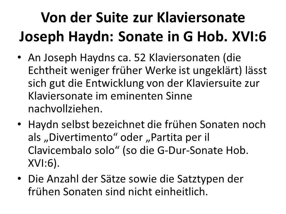 Von der Suite zur Klaviersonate Joseph Haydn: Sonate in G Hob. XVI:6 An Joseph Haydns ca. 52 Klaviersonaten (die Echtheit weniger früher Werke ist ung