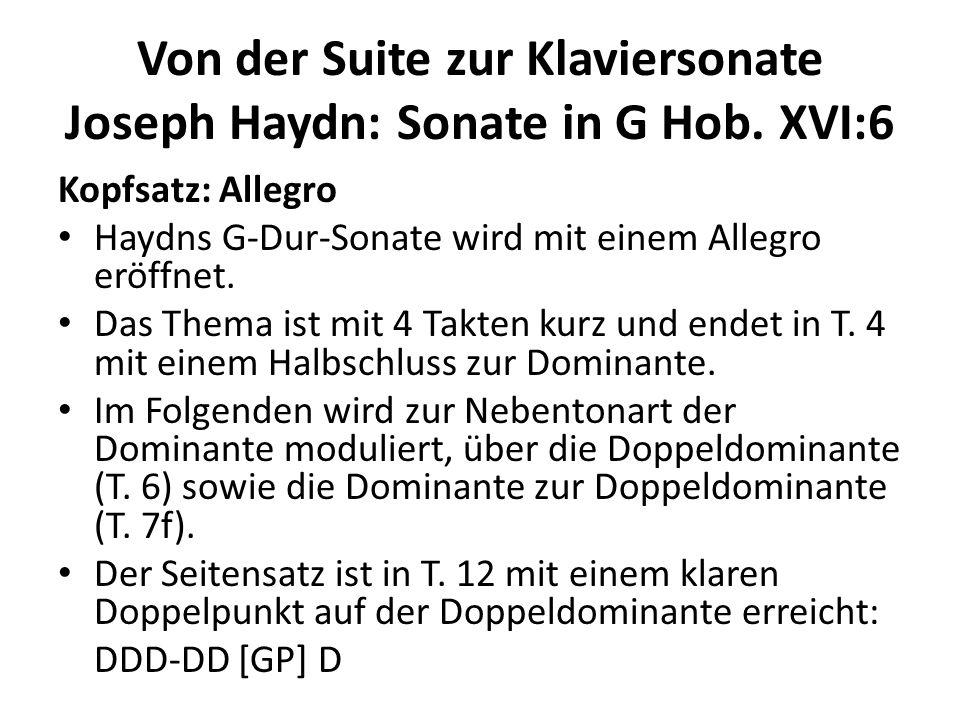 Von der Suite zur Klaviersonate Joseph Haydn: Sonate in G Hob. XVI:6 Kopfsatz: Allegro Haydns G-Dur-Sonate wird mit einem Allegro eröffnet. Das Thema