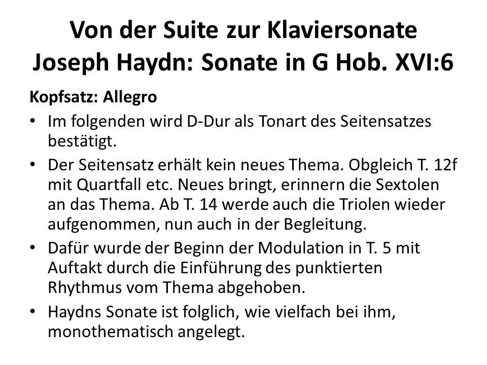 Von der Suite zur Klaviersonate Joseph Haydn: Sonate in G Hob. XVI:6 Kopfsatz: Allegro Im folgenden wird D-Dur als Tonart des Seitensatzes bestätigt.