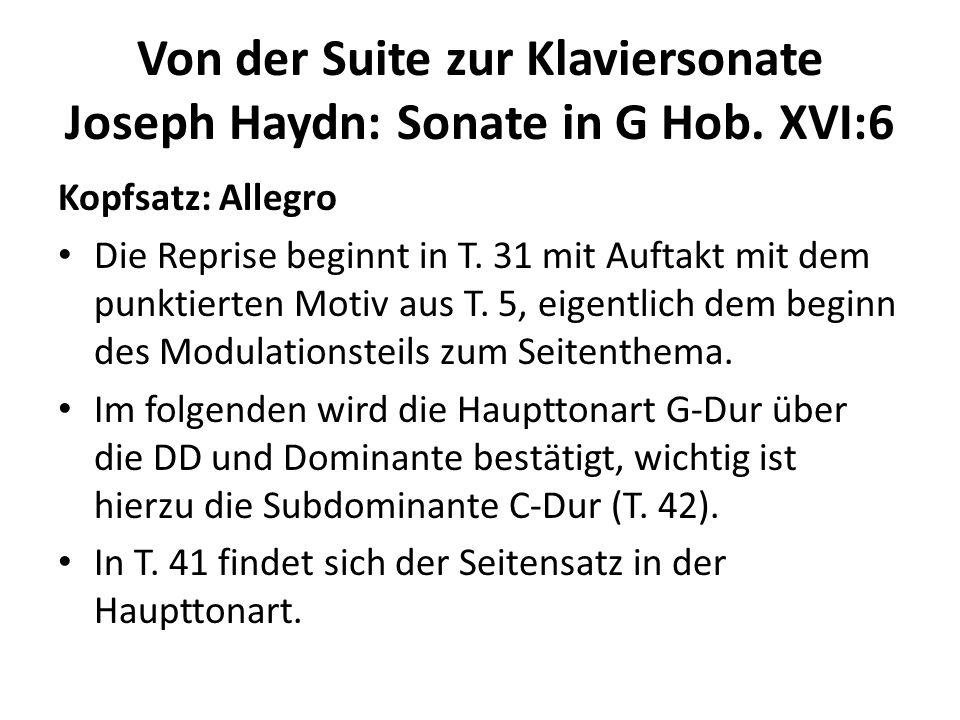 Von der Suite zur Klaviersonate Joseph Haydn: Sonate in G Hob. XVI:6 Kopfsatz: Allegro Die Reprise beginnt in T. 31 mit Auftakt mit dem punktierten Mo