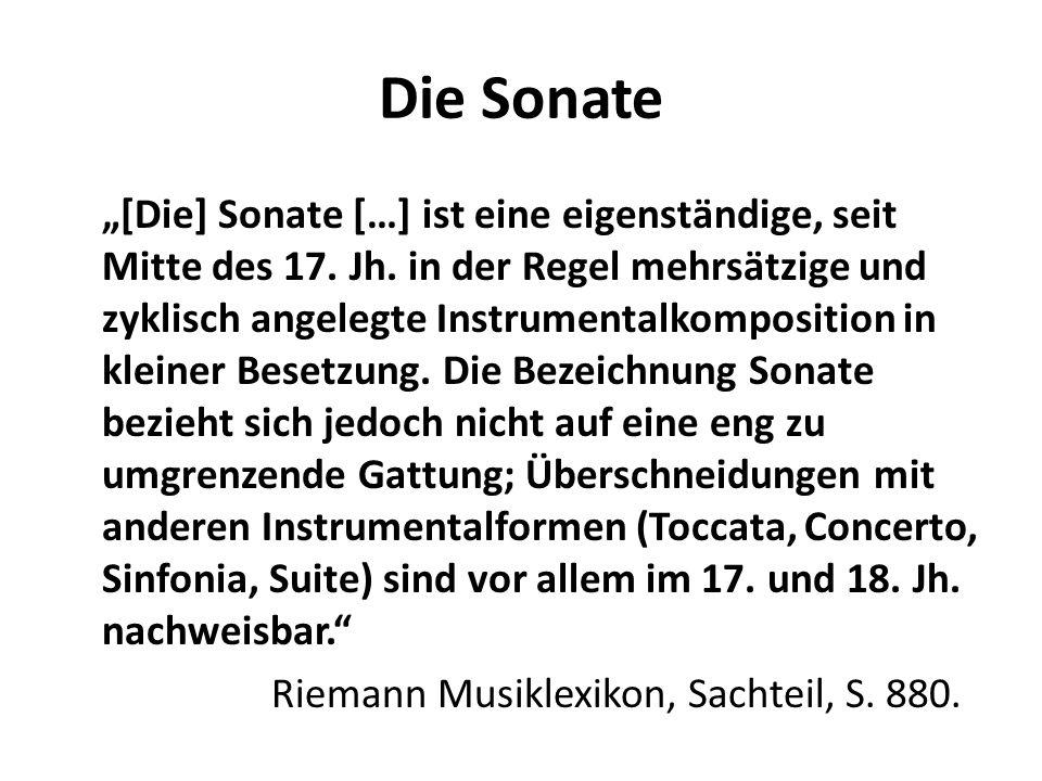 [Die] Sonate […] ist eine eigenständige, seit Mitte des 17. Jh. in der Regel mehrsätzige und zyklisch angelegte Instrumentalkomposition in kleiner Bes