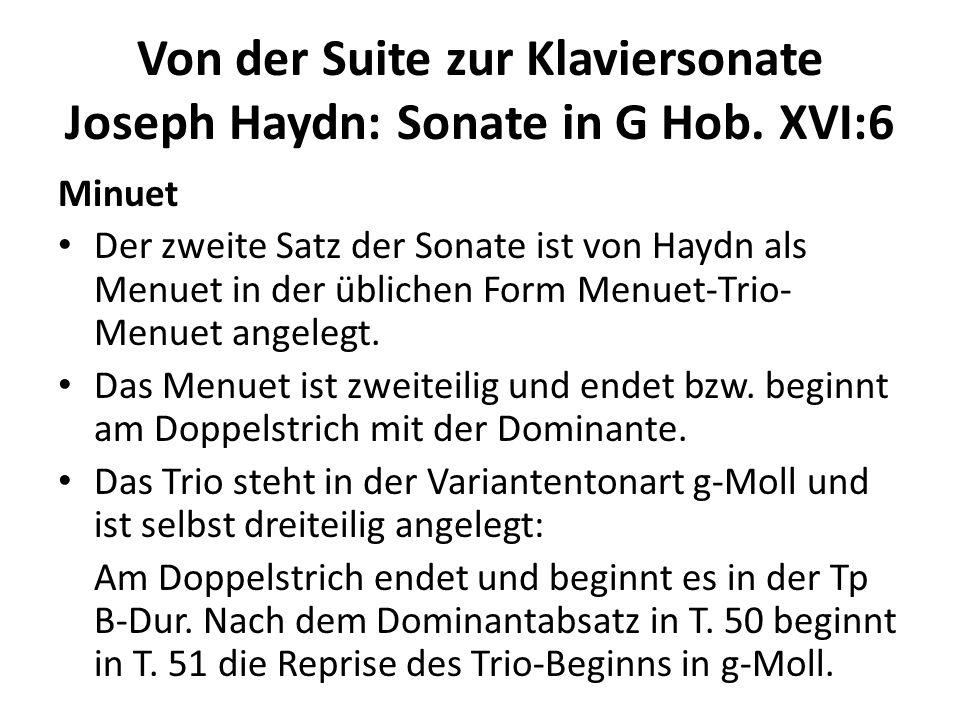Von der Suite zur Klaviersonate Joseph Haydn: Sonate in G Hob. XVI:6 Minuet Der zweite Satz der Sonate ist von Haydn als Menuet in der üblichen Form M