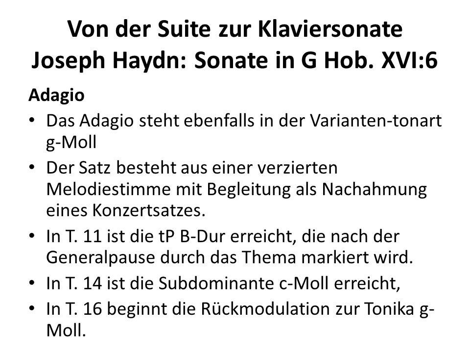 Von der Suite zur Klaviersonate Joseph Haydn: Sonate in G Hob. XVI:6 Adagio Das Adagio steht ebenfalls in der Varianten-tonart g-Moll Der Satz besteht