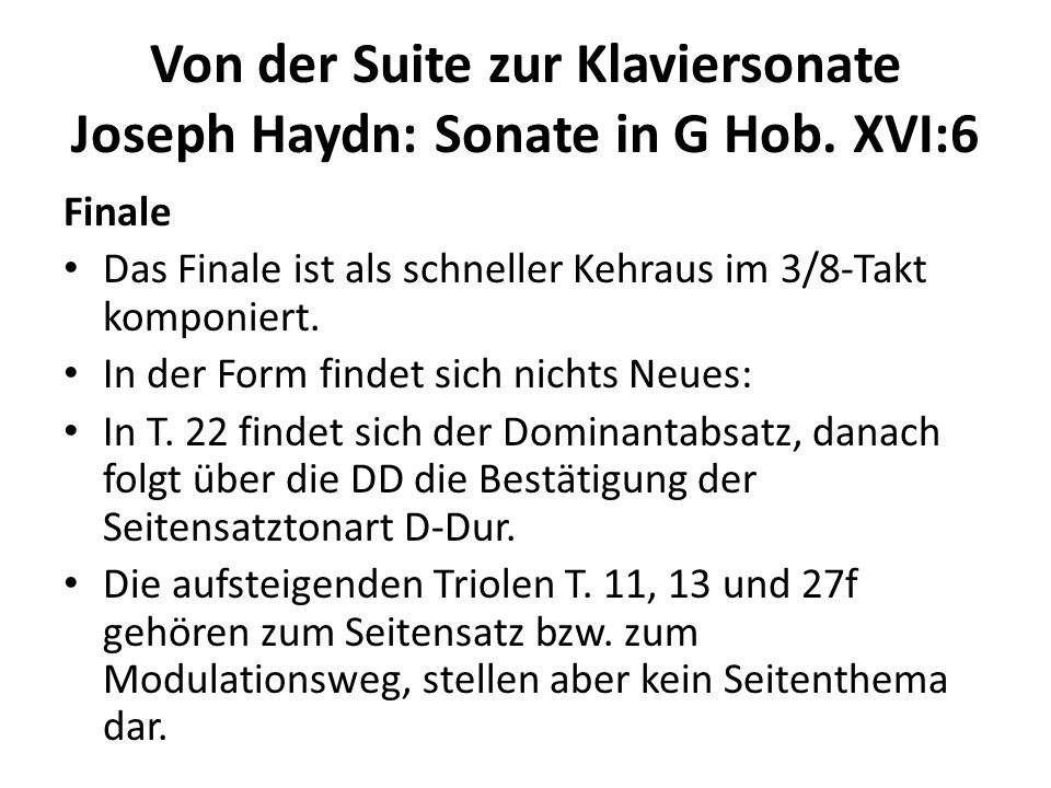Von der Suite zur Klaviersonate Joseph Haydn: Sonate in G Hob. XVI:6 Finale Das Finale ist als schneller Kehraus im 3/8-Takt komponiert. In der Form f