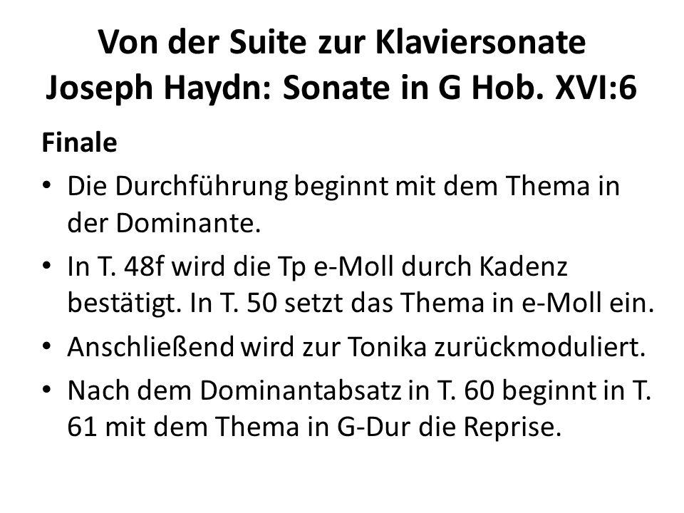 Von der Suite zur Klaviersonate Joseph Haydn: Sonate in G Hob. XVI:6 Finale Die Durchführung beginnt mit dem Thema in der Dominante. In T. 48f wird di