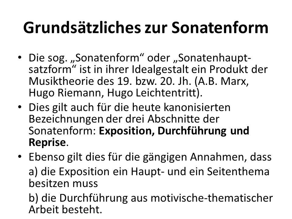 Grundsätzliches zur Sonatenform Die sog. Sonatenform oder Sonatenhaupt- satzform ist in ihrer Idealgestalt ein Produkt der Musiktheorie des 19. bzw. 2