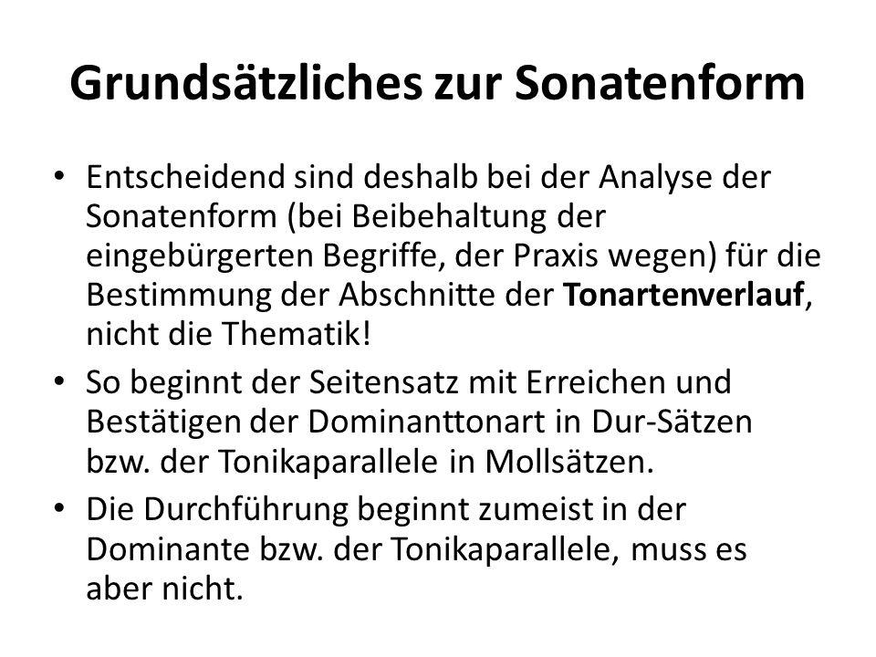 Grundsätzliches zur Sonatenform Entscheidend sind deshalb bei der Analyse der Sonatenform (bei Beibehaltung der eingebürgerten Begriffe, der Praxis we