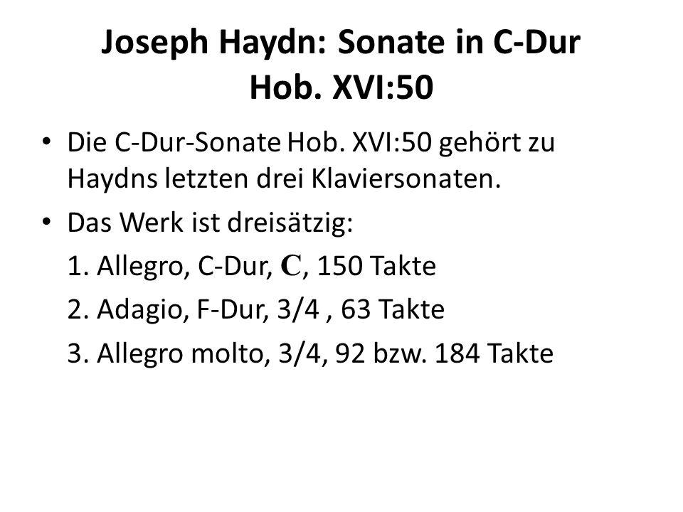 Joseph Haydn: Sonate in C-Dur Hob. XVI:50 Die C-Dur-Sonate Hob. XVI:50 gehört zu Haydns letzten drei Klaviersonaten. Das Werk ist dreisätzig: 1. Alleg