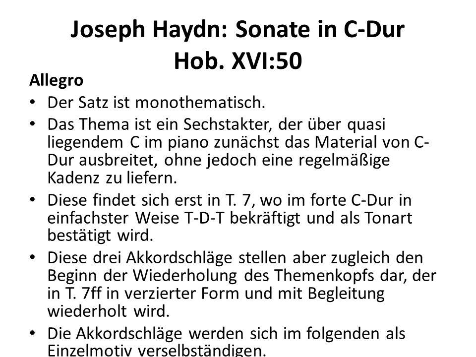Joseph Haydn: Sonate in C-Dur Hob. XVI:50 Allegro Der Satz ist monothematisch. Das Thema ist ein Sechstakter, der über quasi liegendem C im piano zunä